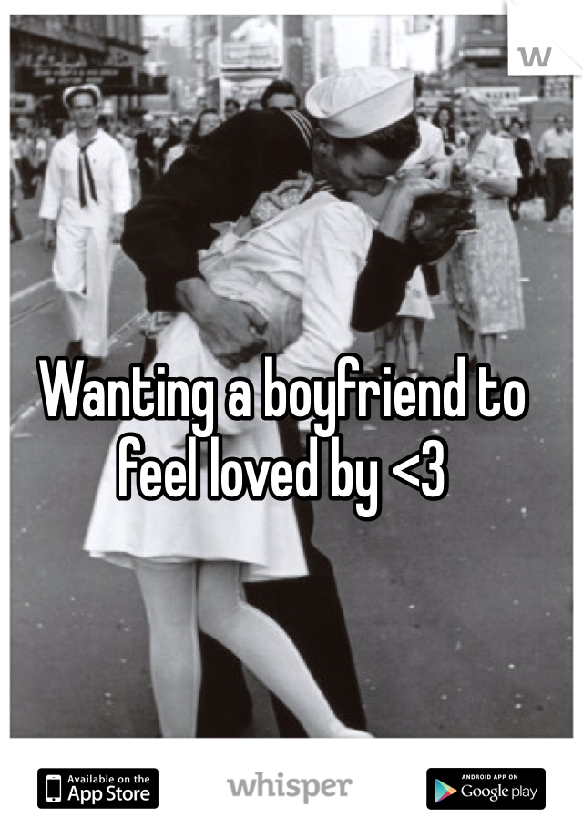 Wanting a boyfriend to feel loved by <3