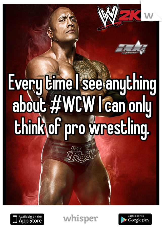 Every time I see anything about #WCW I can only think of pro wrestling.