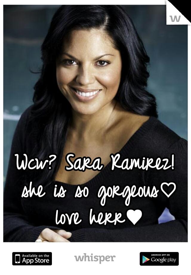 Wcw? Sara Ramirez! she is so gorgeous♡ love herr♥