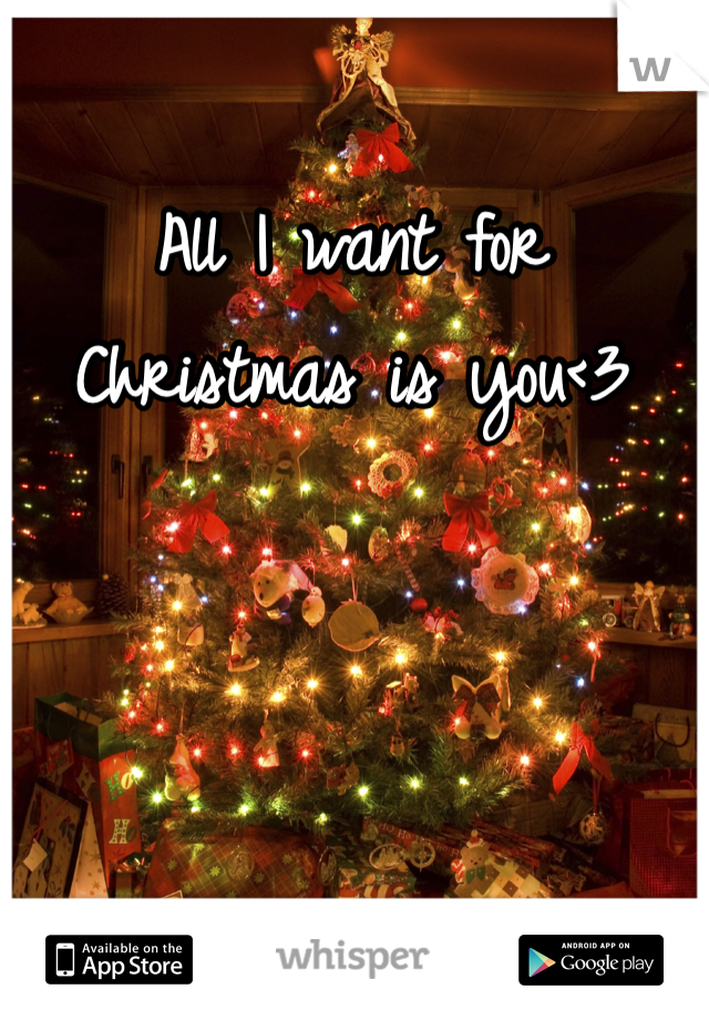All I want for Christmas is you<3