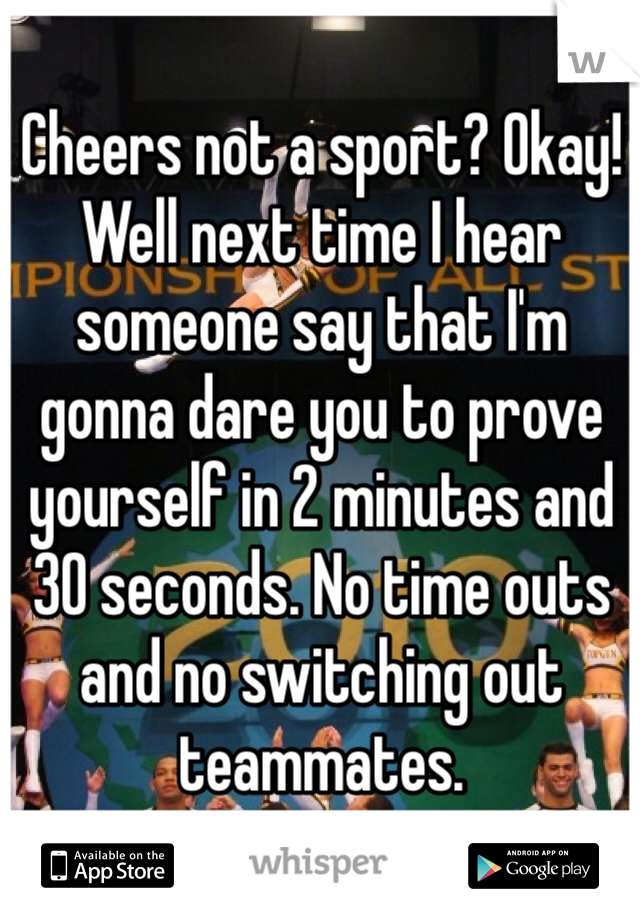 Cheers not a sport? Okay! Well next time I hear someone say that I'm gonna dare you to prove yourself in 2 minutes and 30 seconds. No time outs and no switching out teammates.