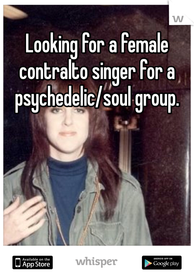 Looking for a female contralto singer for a psychedelic/soul group.