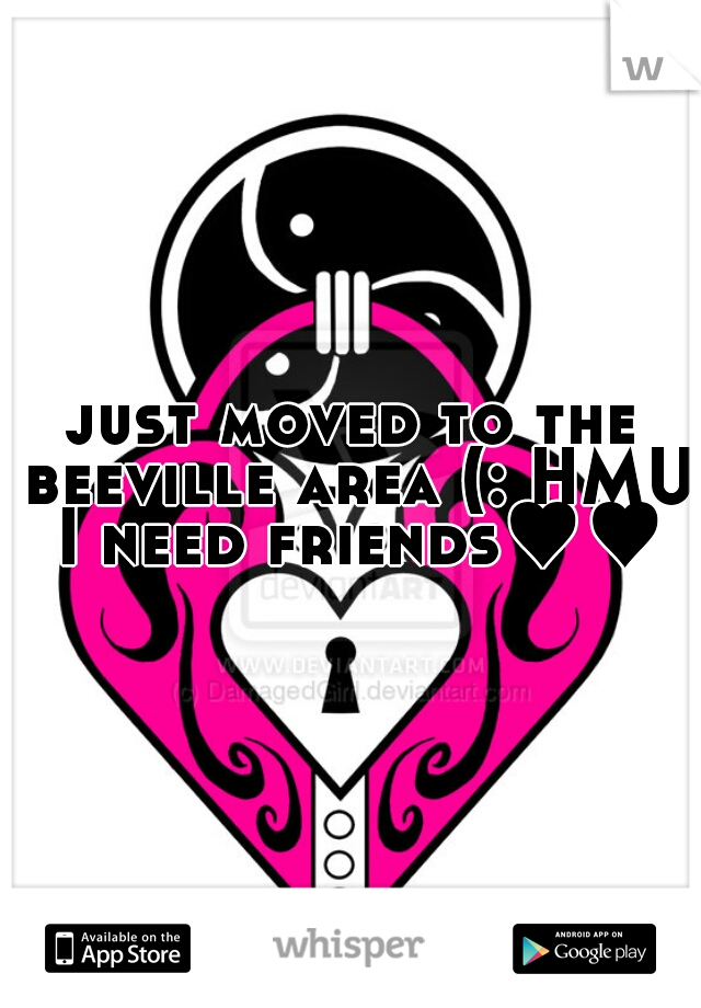 just moved to the beeville area (: HMU I need friends♥♥