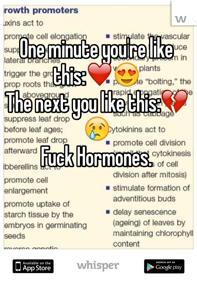 One minute you're like this:❤️😍 The next you like this:💔😢 Fuck Hormones.