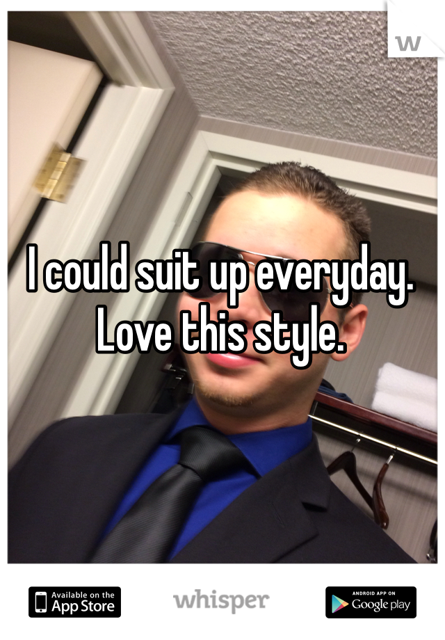 I could suit up everyday. Love this style.