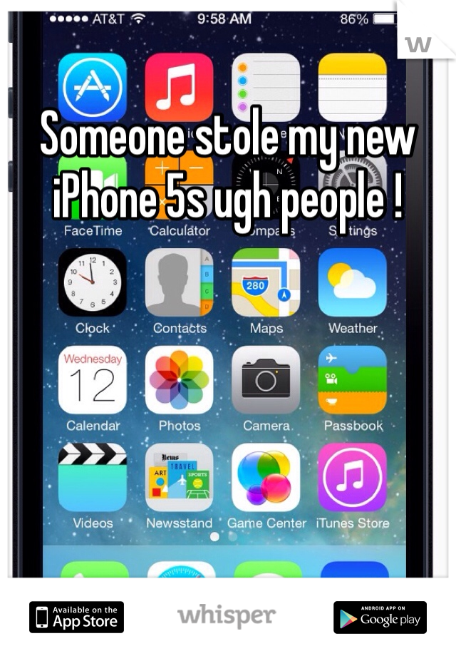 Someone stole my new iPhone 5s ugh people !