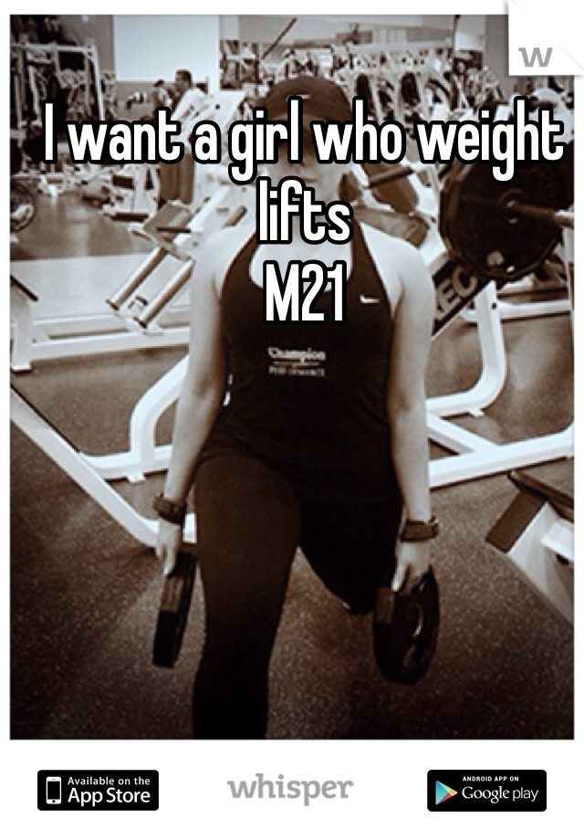 I want a girl who weight lifts  M21