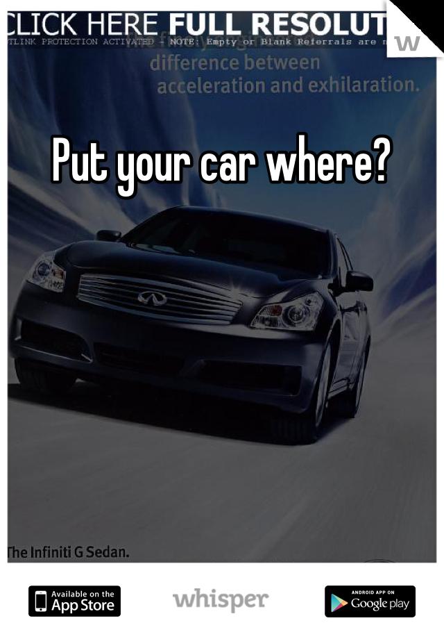 Put your car where?