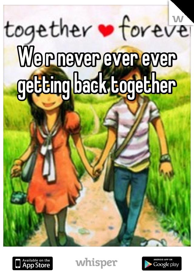 We r never ever ever getting back together