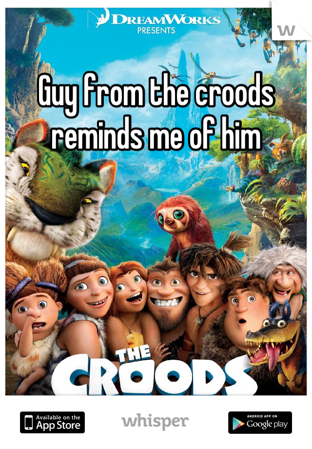 Guy from the croods reminds me of him