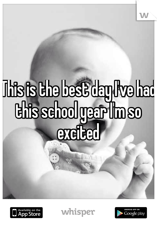 This is the best day I've had this school year I'm so excited