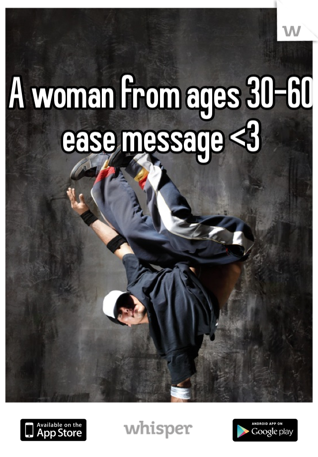 A woman from ages 30-60 ease message <3