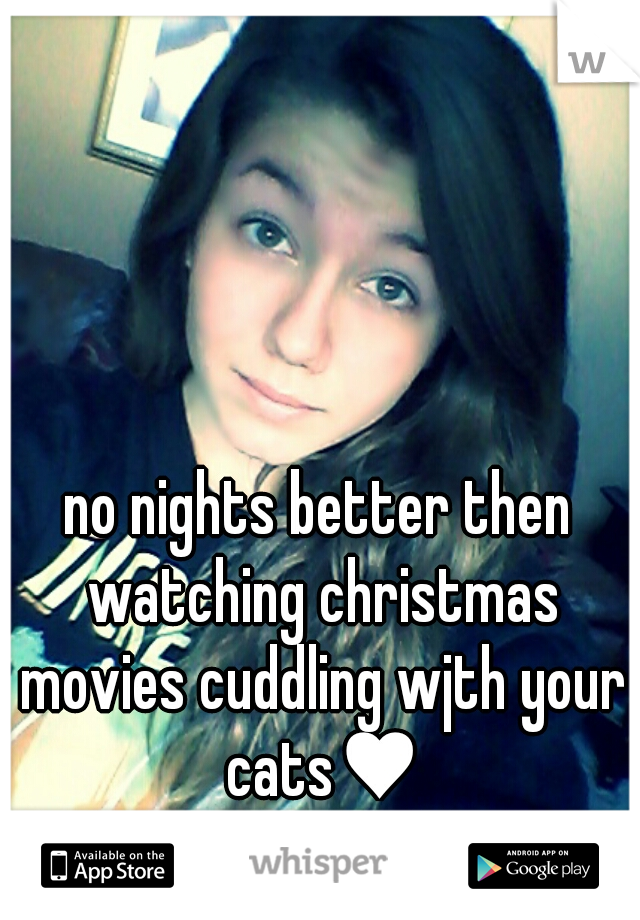 no nights better then watching christmas movies cuddling wjth your cats♥