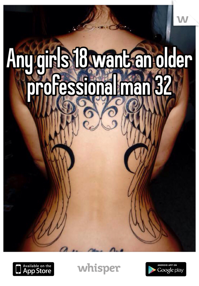 Any girls 18 want an older professional man 32