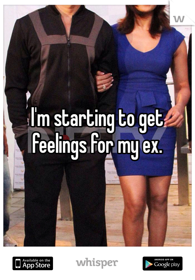 I'm starting to get feelings for my ex.