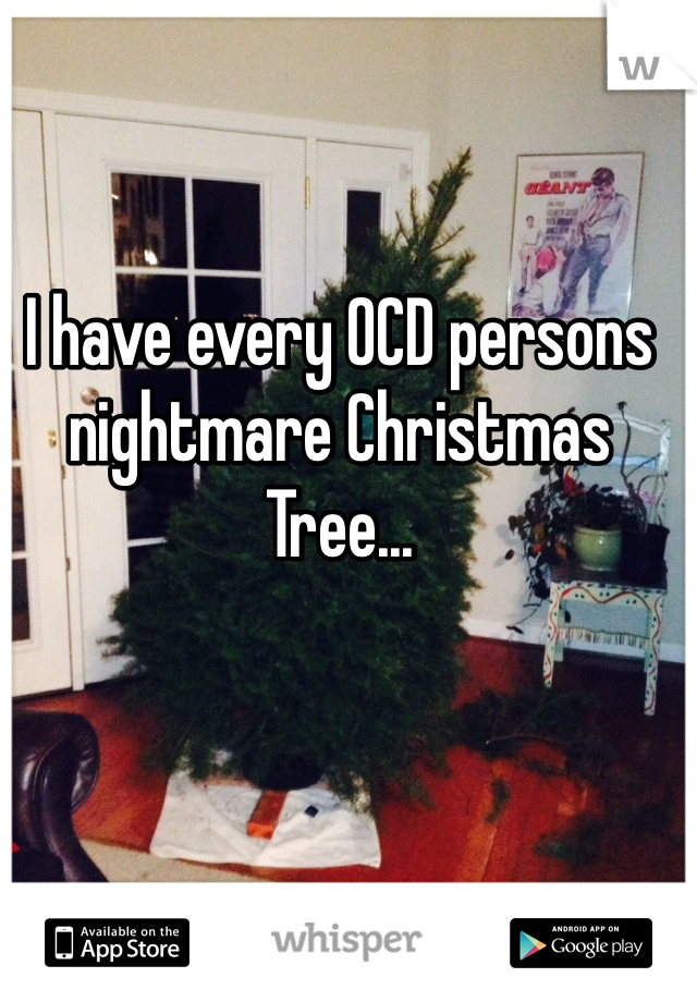 I have every OCD persons nightmare Christmas Tree...
