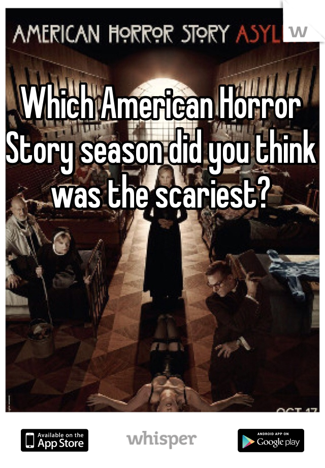 Which American Horror Story season did you think was the scariest?