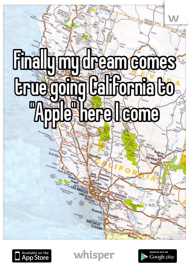 """Finally my dream comes true going California to """"Apple"""" here I come"""