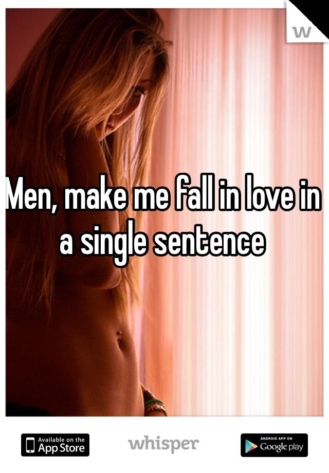 Men, make me fall in love in a single sentence