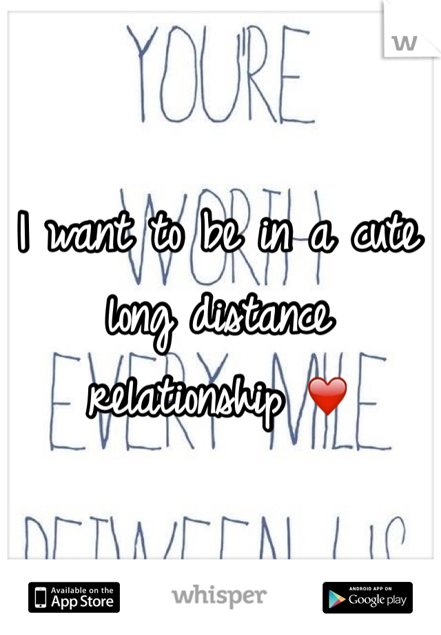 I want to be in a cute long distance relationship ❤️