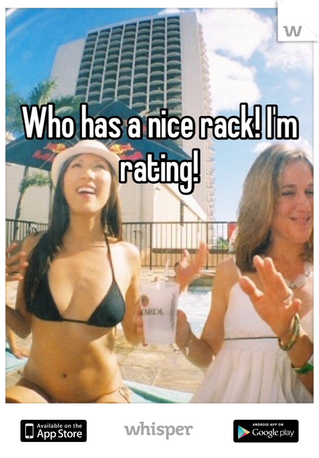 Who has a nice rack! I'm rating!