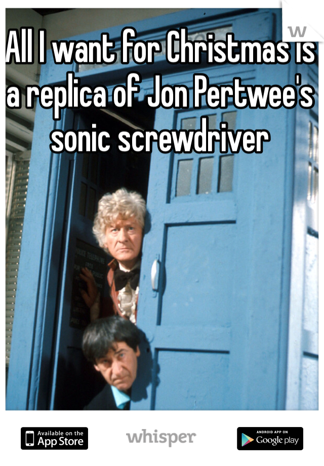 All I want for Christmas is a replica of Jon Pertwee's sonic screwdriver