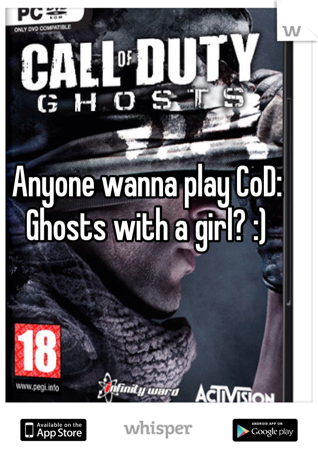 Anyone wanna play CoD: Ghosts with a girl? :)