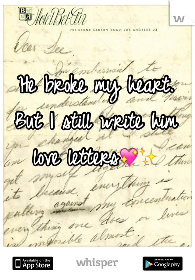 He broke my heart. But I still write him love letters💖✨