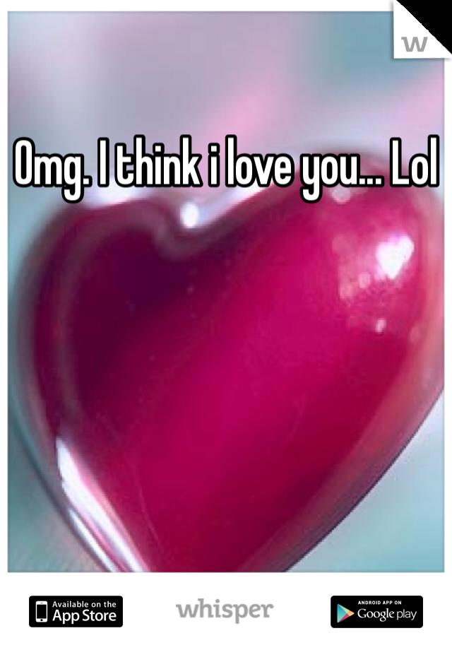 Omg. I think i love you... Lol