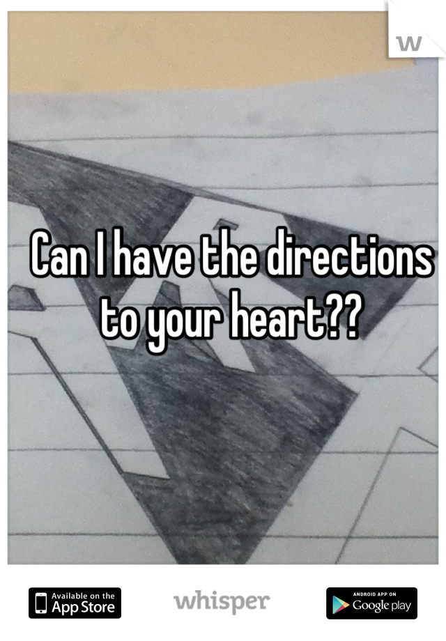 Can I have the directions to your heart??