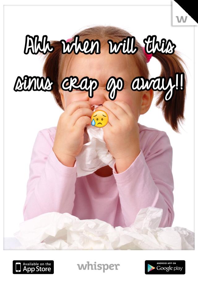 Ahh when will this sinus crap go away!! 😥