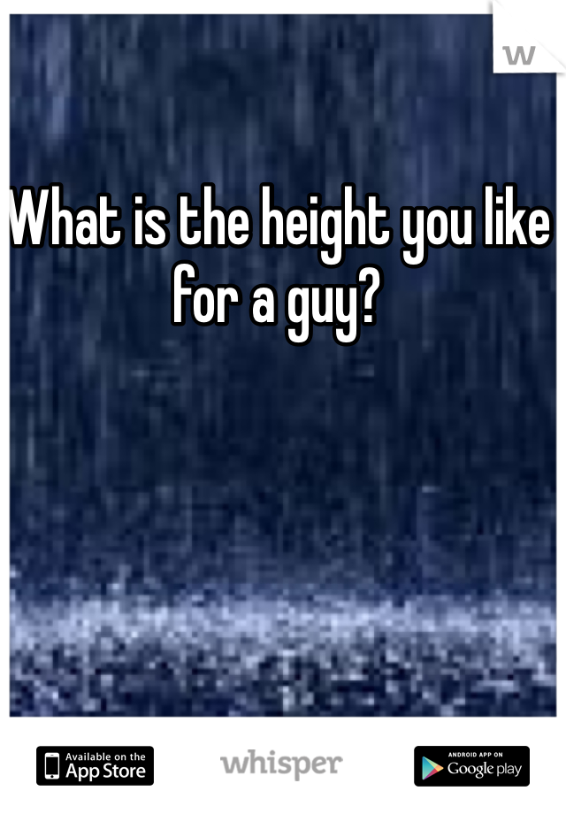 What is the height you like for a guy?