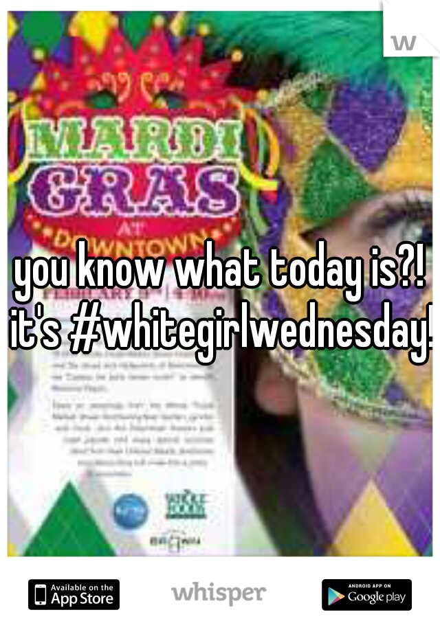 you know what today is?! it's #whitegirlwednesday!