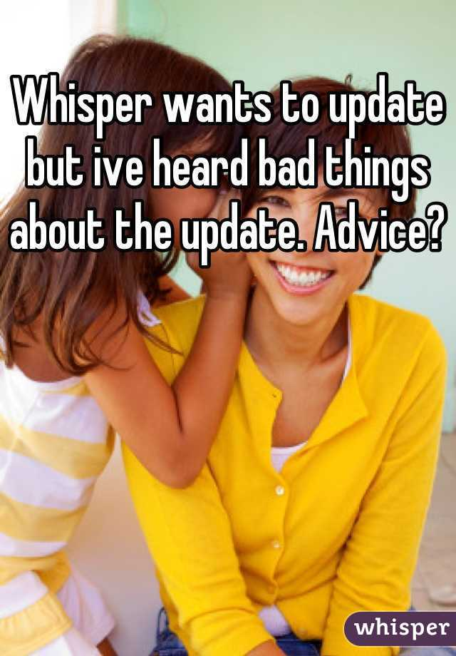 Whisper wants to update but ive heard bad things about the update. Advice?