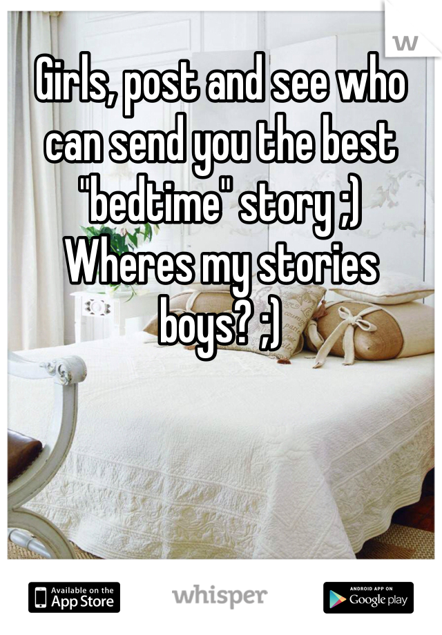 """Girls, post and see who can send you the best """"bedtime"""" story ;)  Wheres my stories boys? ;)"""