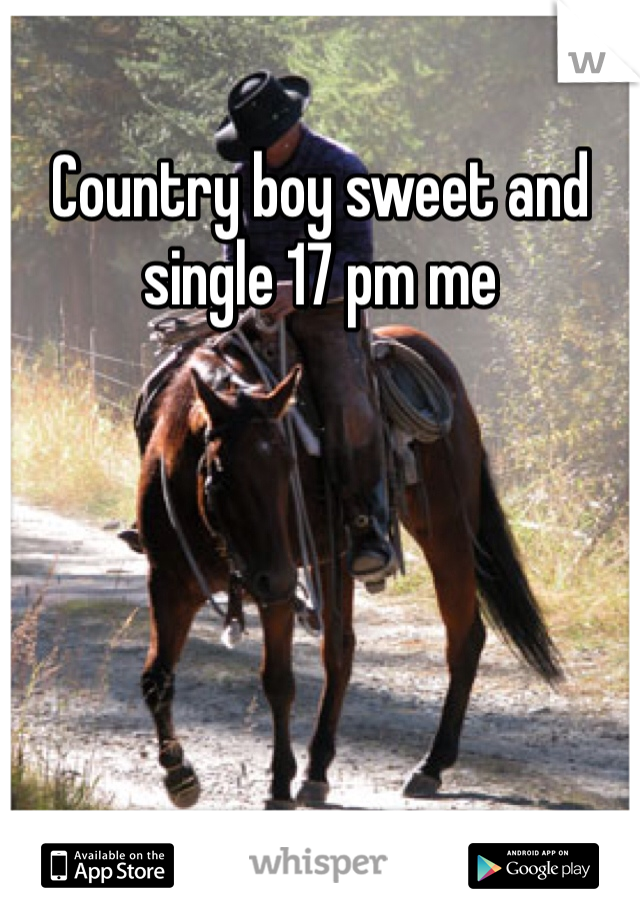 Country boy sweet and single 17 pm me