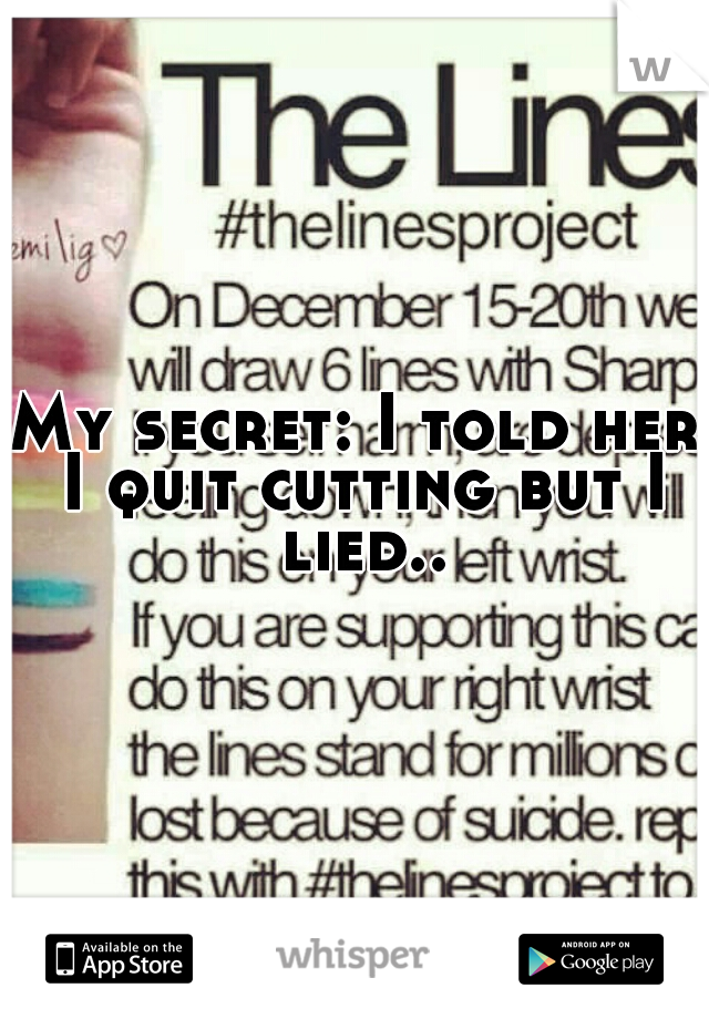 My secret: I told her I quit cutting but I lied..