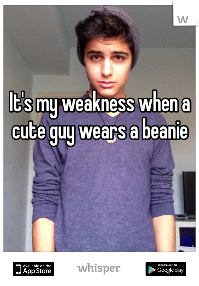 It's my weakness when a cute guy wears a beanie
