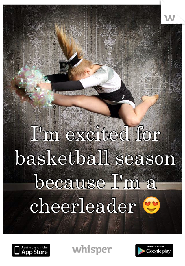 I'm excited for basketball season because I'm a cheerleader 😍