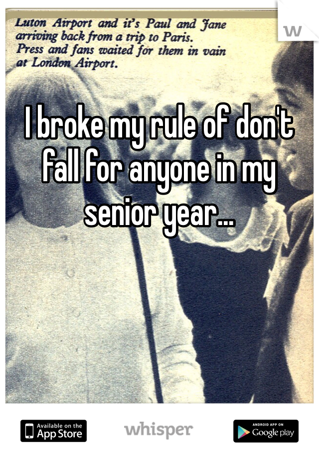 I broke my rule of don't fall for anyone in my senior year...