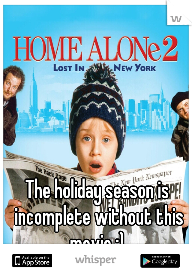 The holiday season is incomplete without this movie :)