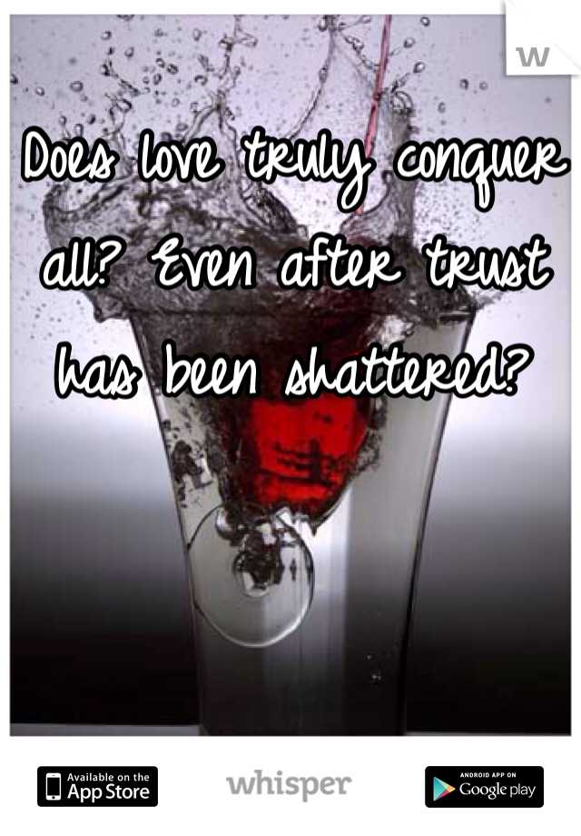 Does love truly conquer all? Even after trust has been shattered?