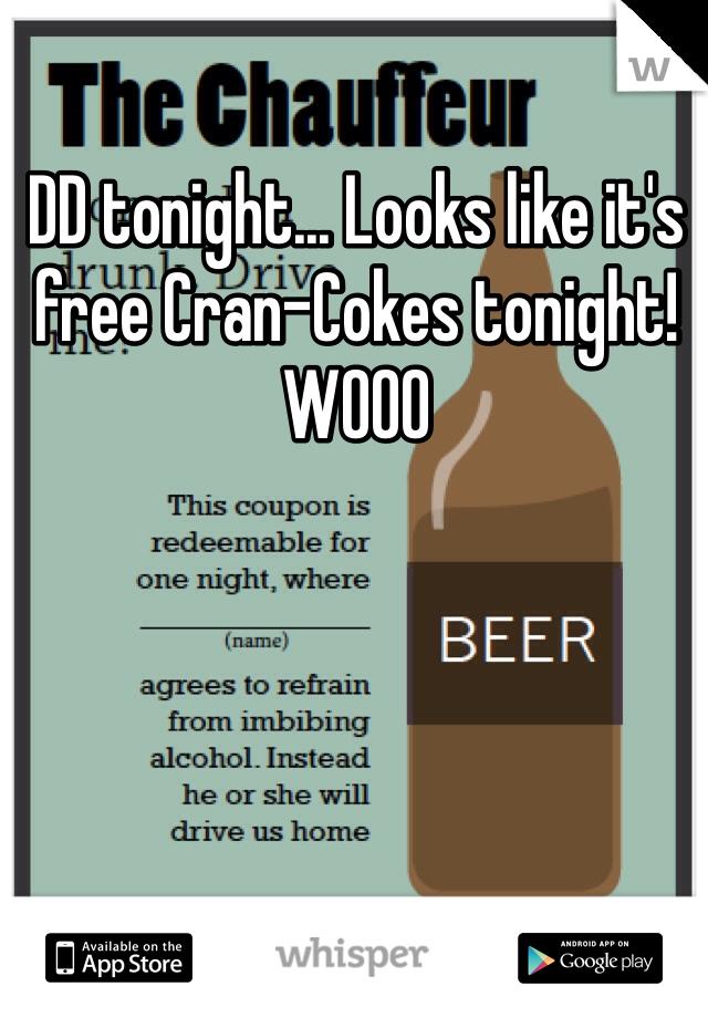 DD tonight... Looks like it's free Cran-Cokes tonight! WOOO
