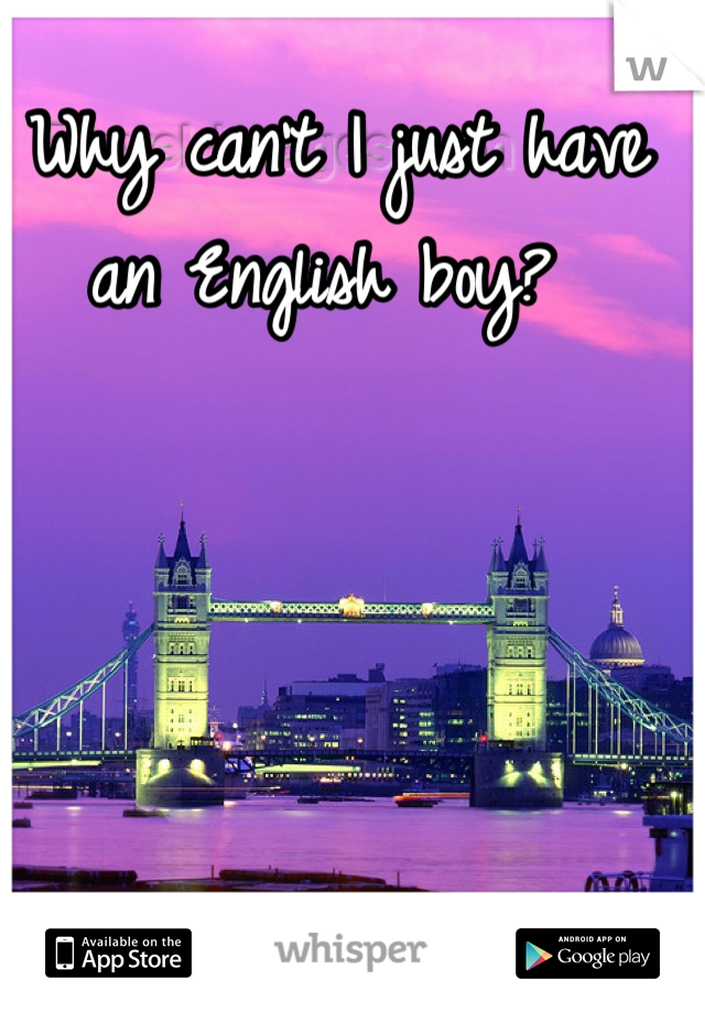 Why can't I just have an English boy?