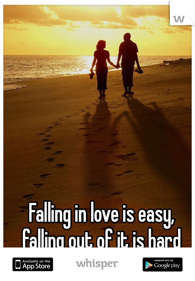 Falling in love is easy, falling out of it is hard
