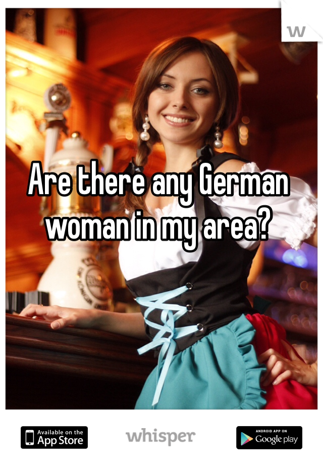 Are there any German woman in my area?