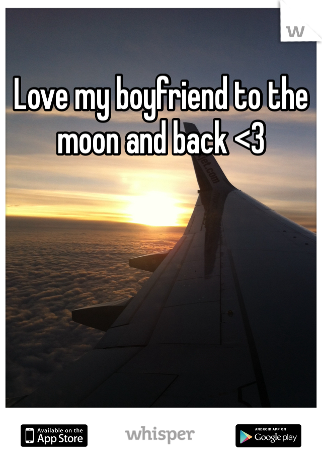 Love my boyfriend to the moon and back <3