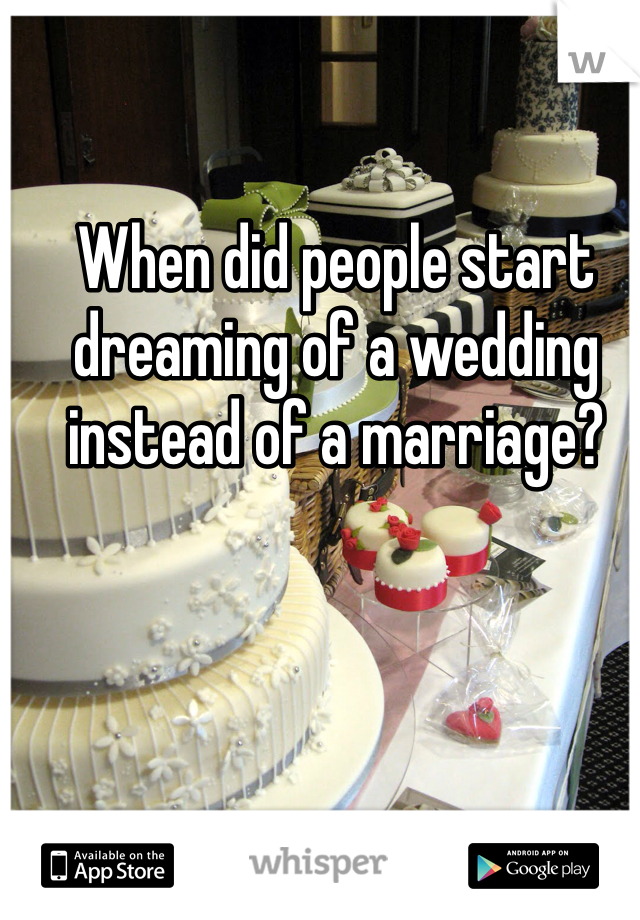 When did people start dreaming of a wedding instead of a marriage?