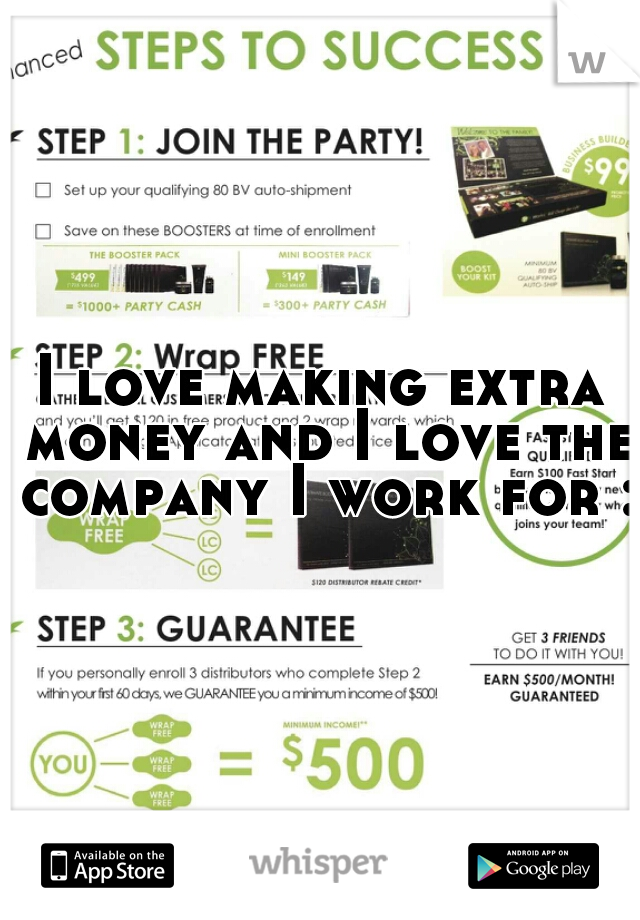 I love making extra money and I love the company I work for :)