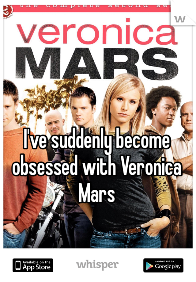 I've suddenly become obsessed with Veronica Mars